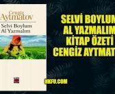 Selvi Boylum Al Yazmalım Kitap Özeti Konusu Karakterleri – Cengiz Aytmatov