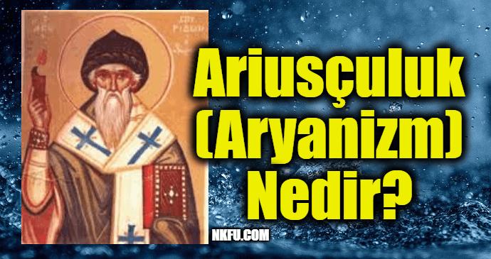 Ariusçuluk (Aryanizm) Nedir?