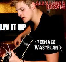 Alexander Ludwig - Liv It Up (Teenage Wasteland) Çevirisi