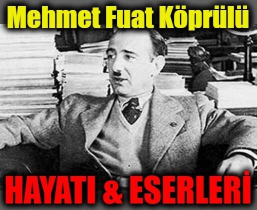 Mehmet Fuat Köprülü Hayatı ve Eserleri