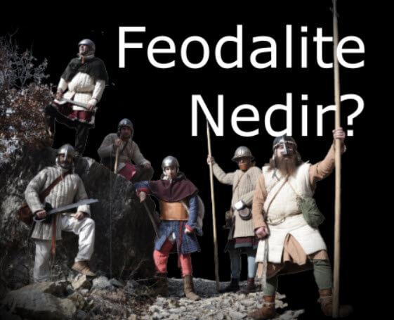 Feodalite Nedir? Ortaçağda Feodalitenin Ortaya Çıkışı ve Özellikleri