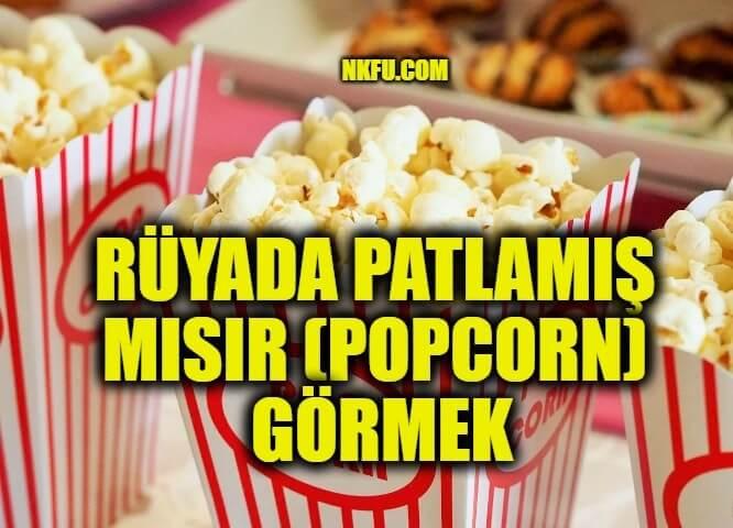 Rüyada Patlamış Mısır (Popcorn) Görmek