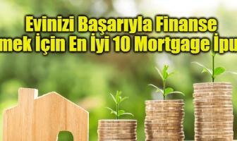 Evinizi Başarıyla Finanse Etmek İçin En İyi 10 Mortgage İpucu