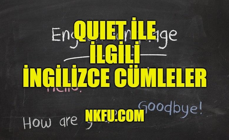 Quiet İle İlgili İngilizce Cümleler