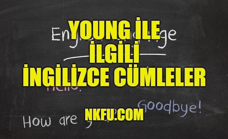 Young İle İlgili İngilizce Cümleler
