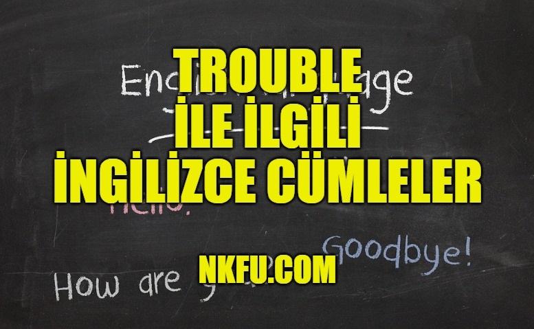 Trouble İle İlgili İngilizce Cümleler