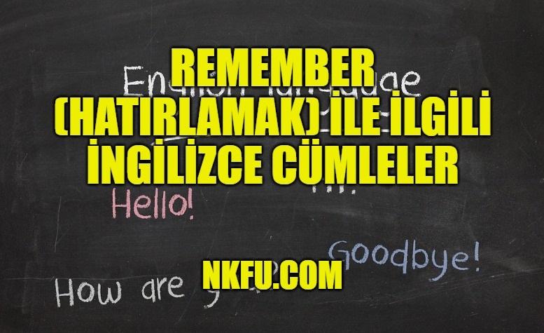 Remember (Hatırlamak) İle İlgili İngilizce Cümleler