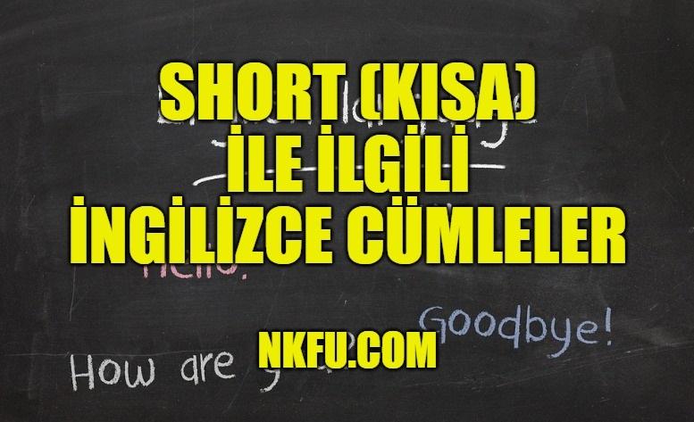 Short (Kısa) İle İlgili İngilizce Cümleler