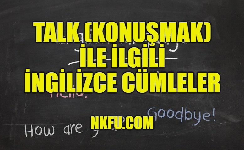 Talk (Konuşmak) İle İlgili İngilizce Cümleler