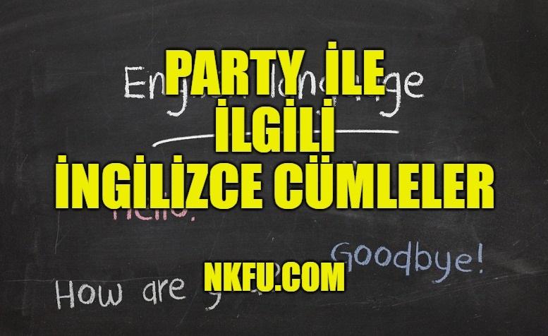 Party İle İlgili İngilizce Cümleler