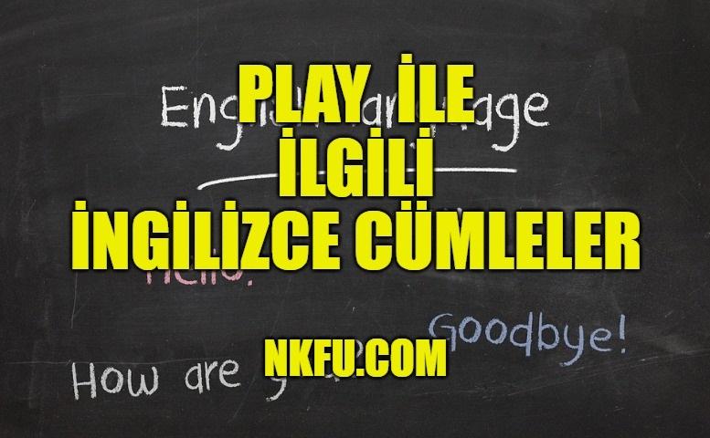Play (Oynamak) İle İlgili İngilizce Cümleler