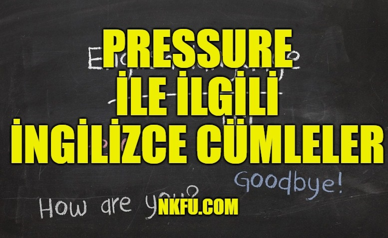 Pressure İle İlgili İngilizce Cümleler