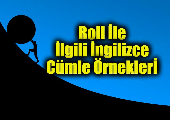 """Roll İle İlgili İngilizce Cümleler - İçinde """"Roll"""" Geçen Cümle Örnekleri"""
