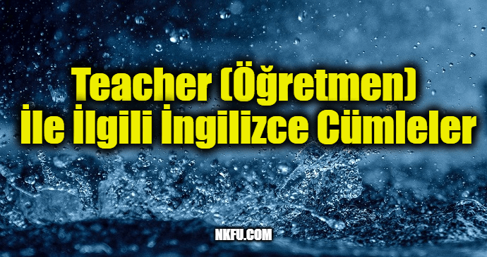 Teacher (Öğretmen) İle İlgili İngilizce Cümleler