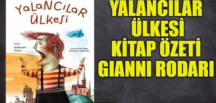 Yalancılar Ülkesi Kitap Özeti, Konusu – Gianni Rodari