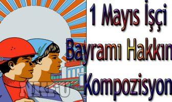 1 Mayıs İşçi Bayramı Hakkında Kompozisyon