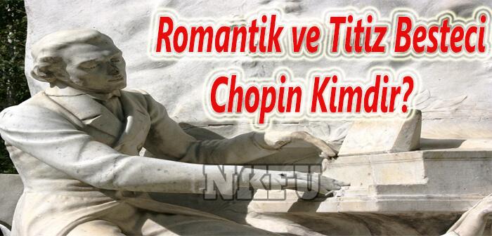 Chopin (Şopen) Aslen NERELİ , kimdir , kaç yaşında ,biyografisi , hakkında