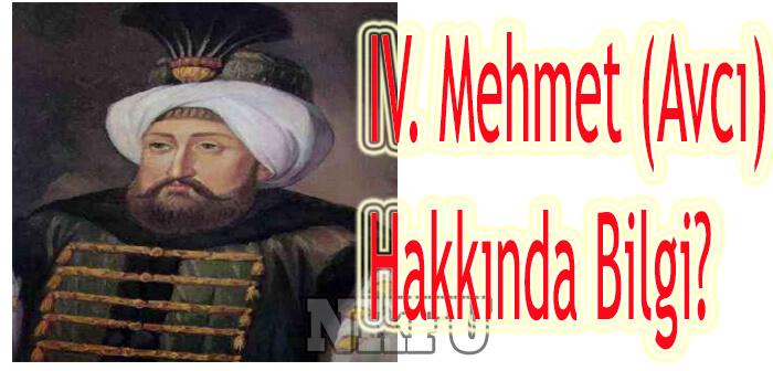 Avcı Mehmet (IV. Mehmet) Dönemi ve Hayatı