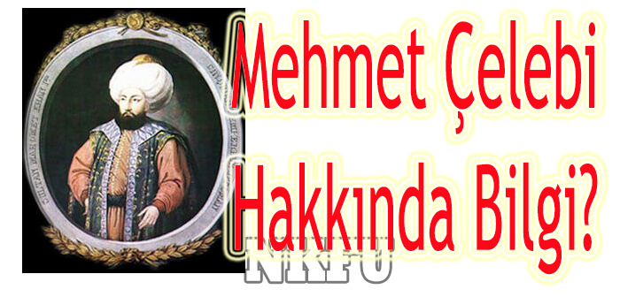I. Mehmet Çelebi Aslen NERELİ , kimdir , kaç yaşında ,biyografisi , hakkında