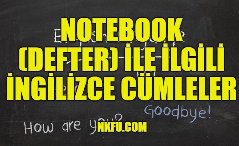 Notebook (Defter) İle İlgili İngilizce Cümleler