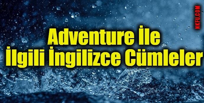 Adventure İle İlgili İngilizce Cümleler