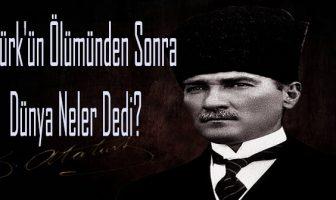 Atatürk'ün Ölümünden Sonra Dünya Neler Dedi?