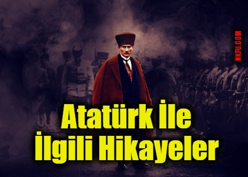 Atatürk ile ilgili Hikayeler