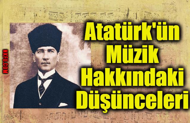 Atatürk'ün Müzik Hakkındaki Düşünceleri