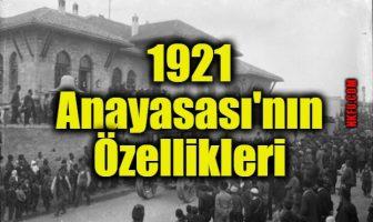 1921 Anayasası'nın Özellikleri