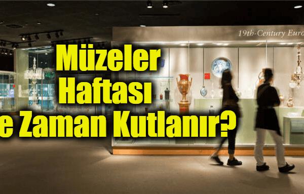 Müzeler Haftası Ne Zaman? Neden Kutlanır? Müzeler Hakkında Bilgi