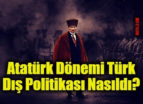 Atatürk Dönemi Türk Dış Politikası Nasıldı? Musul ve Boğazlar Sorunu