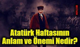 Atatürk Haftasının Anlam ve Önemi Nedir?