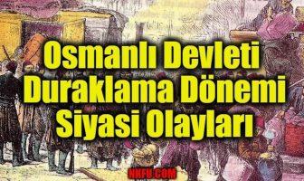 Osmanlı Devleti Duraklama Dönemi Siyasi Olayları