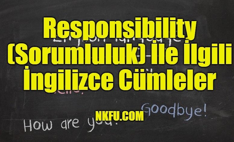 Responsibility (Sorumluluk) İle İlgili İngilizce Cümleler