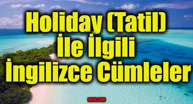 Holiday (Tatil) İle İlgili İngilizce Cümleler