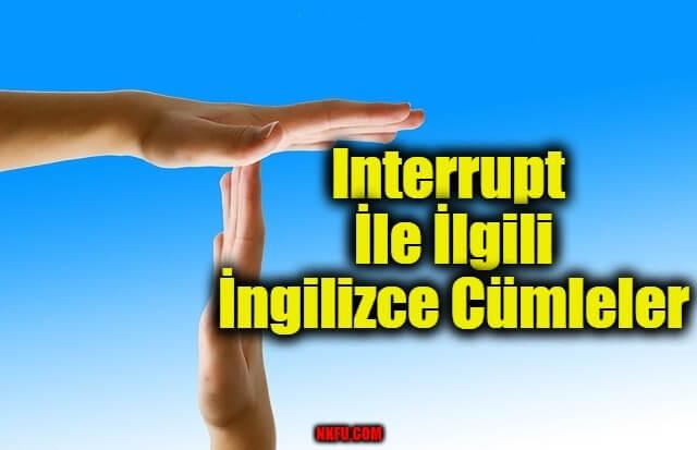 Interrupt İle İlgili İngilizce Cümleler
