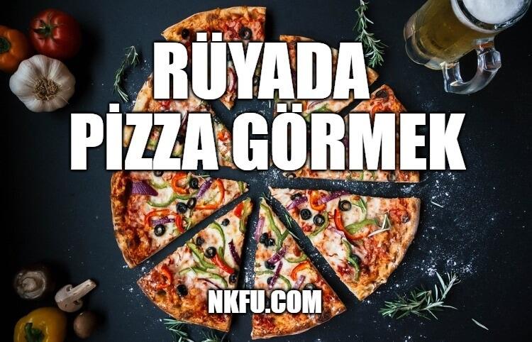 Rüyada Pizza Görmek