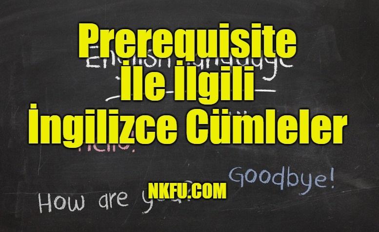 Prerequisite İle İlgili İngilizce Cümleler
