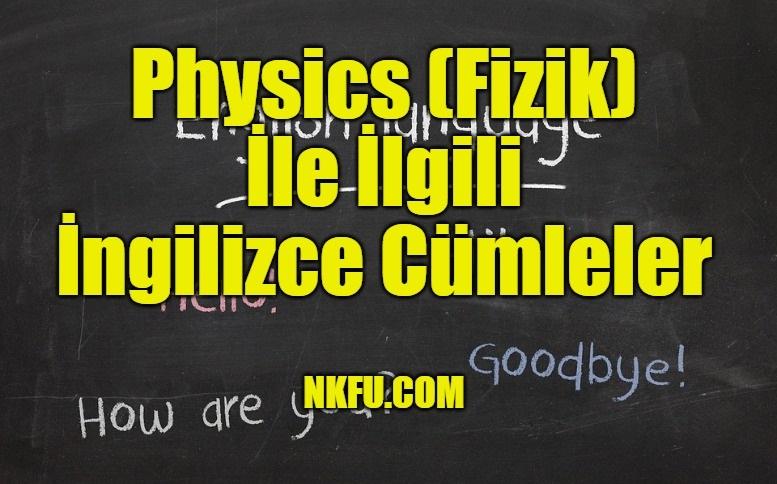 Physics (Fizik) İle İlgili İngilizce Cümleler