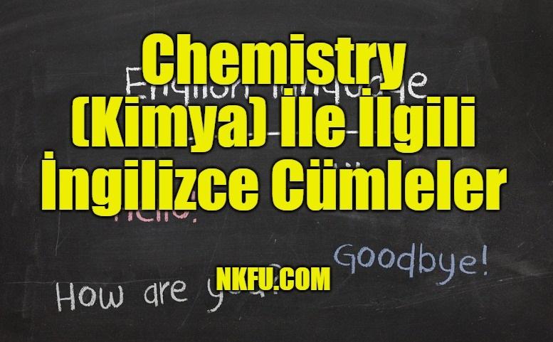 Chemistry (Kimya) İle İlgili İngilizce Cümleler