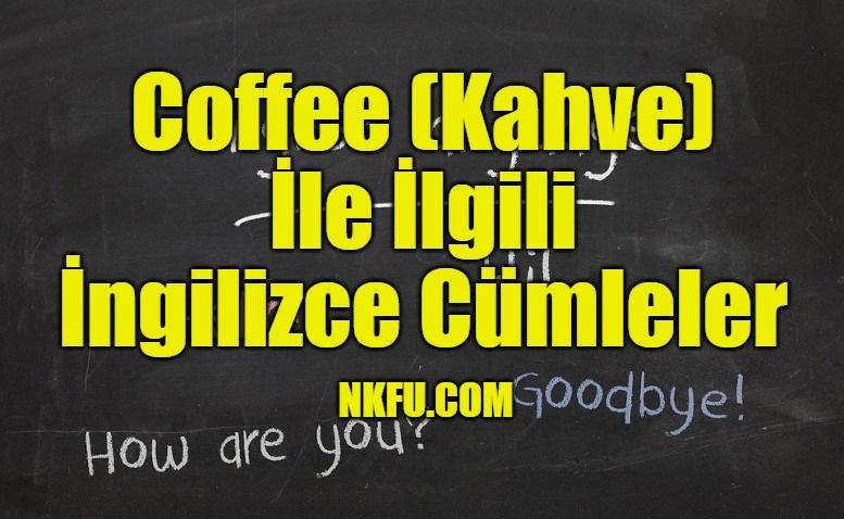 Coffee (Kahve) İle İlgili İngilizce Cümleler