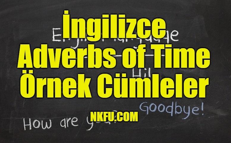 İngilizce Adverbs of Time Örnek Cümleler