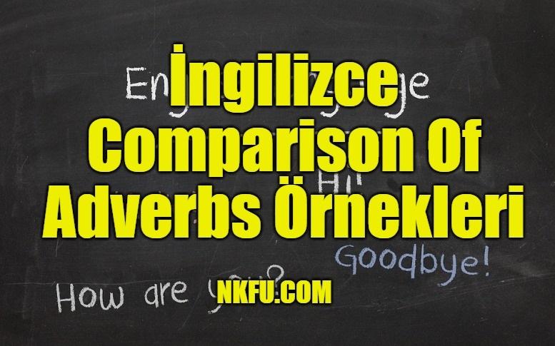 İngilizce Comparison Of Adverbs Örnekleri
