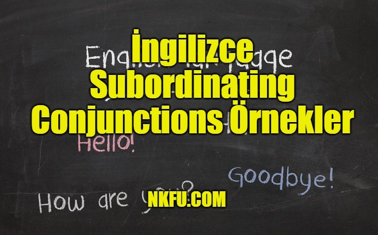İngilizce Subordinating Conjunctions Örnekler