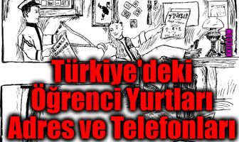 Türkiye'deki Öğrenci Yurtları Adres ve Telefonları