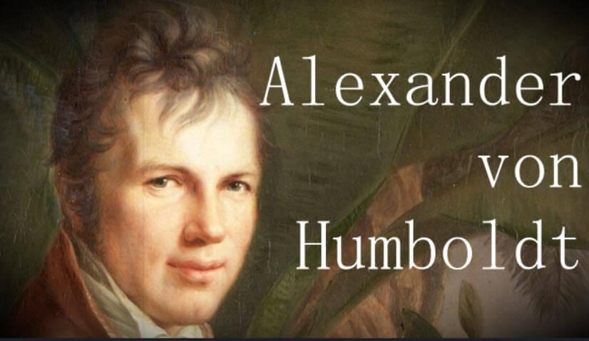 Alexander von Humboldt Kimdir? Hayatı, Seyahatleri ve Çalışmaları