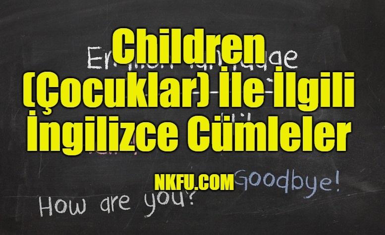 Children (Çocuklar) İle İlgili İngilizce Cümleler