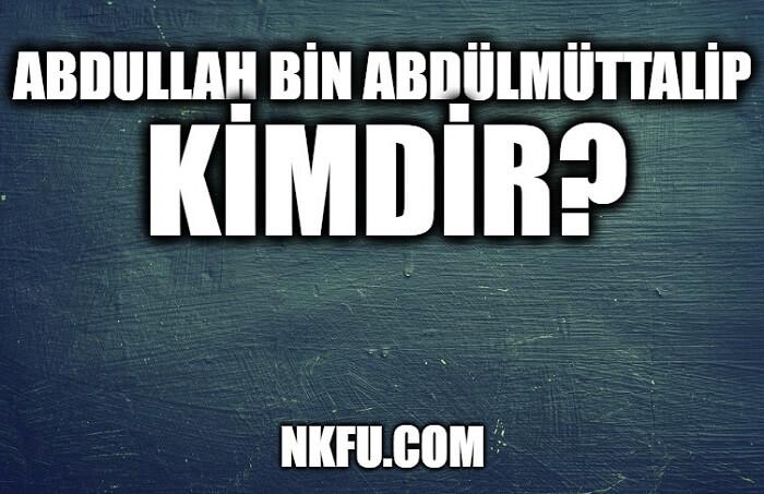 Abdullah bin Abdülmüttalip Kimdir?