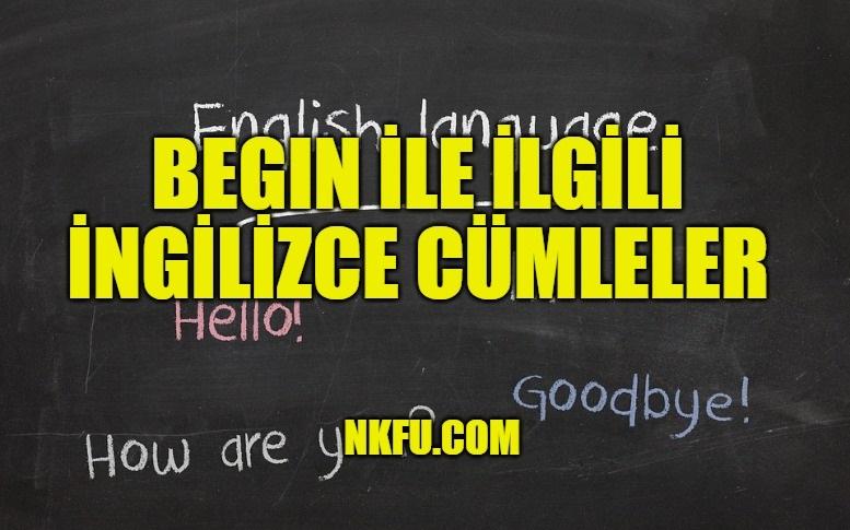 Begin İle İlgili İngilizce Cümleler
