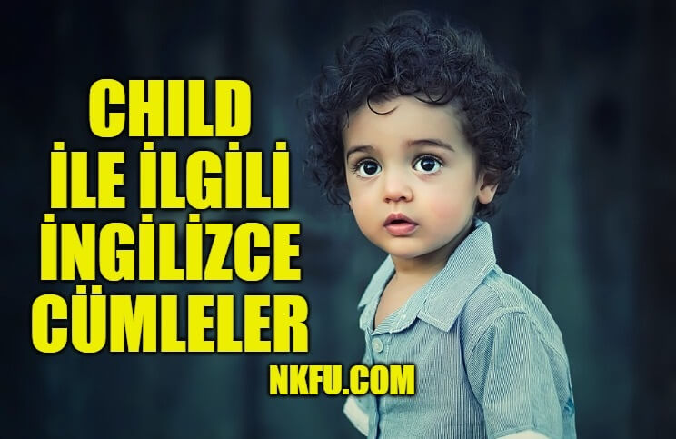 Child İle İlgili İngilizce Cümleler